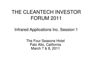 THE CLEANTECH INVESTOR  FORUM 2011 Infrared Applications Inc. Session 1