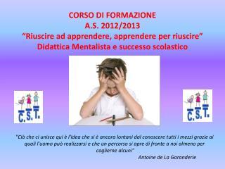 """CORSO DI FORMAZIONE A.S. 2012/2013 """"Riuscire ad apprendere , apprendere  per riuscire"""""""