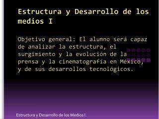 Estructura y Desarrollo de los Medios I.