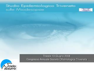 Trieste 13 Giugno 2008 Congresso Annuale Societ  Oftalmologica Triveneta