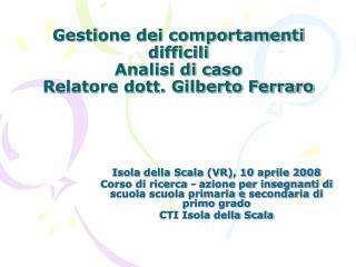 Gestione dei comportamenti difficili  Analisi di caso   Relatore dott. Gilberto Ferraro