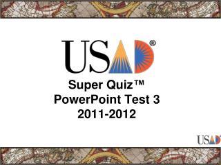 Super Quiz ™ PowerPoint Test 3 2011-2012