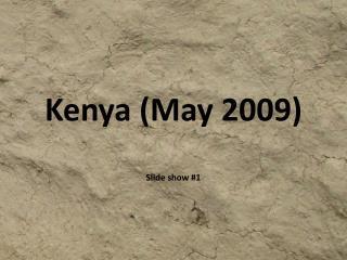 Kenya (May 2009) Slide show #1