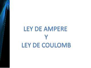 LEY DE AMPERE  Y LEY DE COULOMB