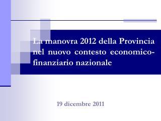 La manovra 2012 della Provincia nel nuovo contesto economico-finanziario nazionale