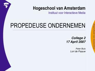 Hogeschool van Amsterdam Instituut voor Interactieve Media PROPEDEUSE ONDERNEMEN