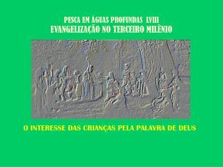 PESCA EM ÁGUAS PROFUNDAS  LVIII EVANGELIZAÇÃO NO TERCEIRO MILÊNIO
