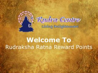 Welcome To  Rudraksha  Ratna Reward Points