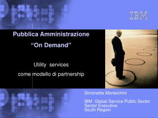 Simonetta Moreschini IBM  Global Service  Public Sector Sector Executive  South Region