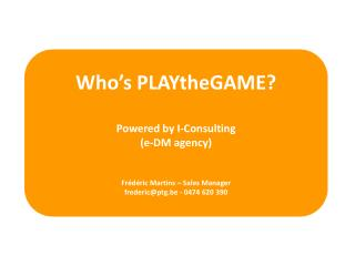 Who's PLAYtheGAME ? Powered  by I-Consulting  (e-DM  agency )
