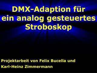 Projektarbeit von Felix Bucella und  Karl-Heinz Zimmermann