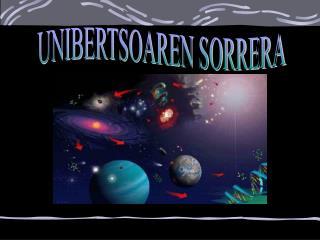 UNIBERTSOAREN  SORRERA