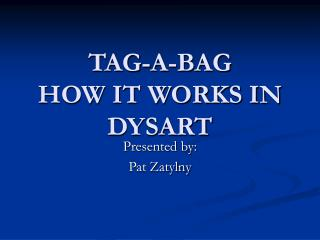 TAG-A-BAG HOW IT WORKS IN DYSART