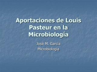 Aportaciones de Louis Pasteur en la Microbiolog a