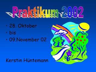 28. Oktober bis 09.November 02        Kerstin Hüntemann