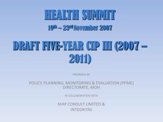 HEALTH SUMMIT 19 th  – 23 rd  November 2007 DRAFT FIVE-YEAR CIP III (2007 – 2011)