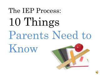 The IEP Process: 10 Things  Parents Need to Know