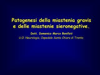 Patogenesi della miastenia gravis e delle miastenie sieronegative. Dott. Domenico Marco Bonifati