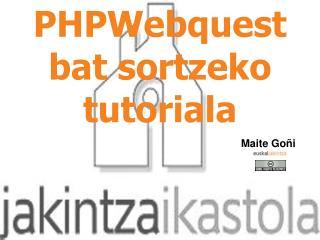 PHPWebquest bat sortzeko tutoriala