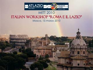 """MITT 2010 Italian Workshop """"Roma e il Lazio"""" Mosca, 15 marzo 2010"""