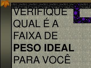 VERIFIQUE QUAL É A FAIXA DE  PESO IDEAL  PARA VOCÊ