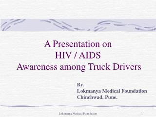 A Presentation on HIV / AIDS  Awareness among Truck Drivers