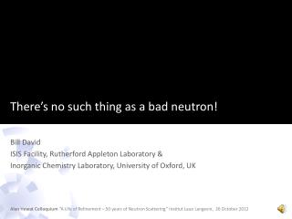 There's no such thing as a bad neutron!