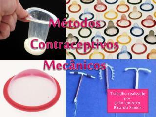 Métodos Contraceptivos                                      Mecânicos