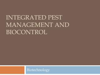 Integrated Pest Management and  Biocontrol