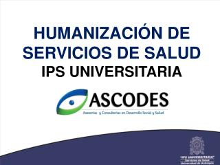 HUMANIZACI�N DE SERVICIOS DE SALUD IPS UNIVERSITARIA