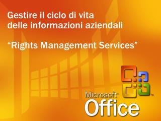 """Gestire il ciclo di vita delle informazioni aziendali """"Rights Management Services"""""""