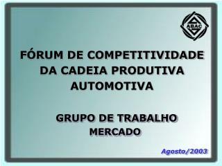 FÓRUM DE COMPETITIVIDADE DA CADEIA PRODUTIVA AUTOMOTIVA