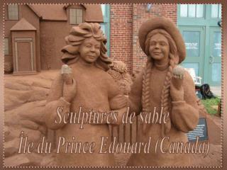 Sculptures de sable  Île du Prince Edouard (Canada)