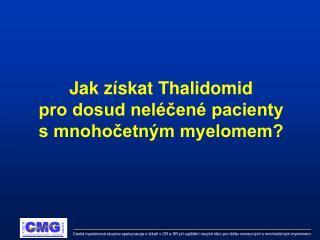 Jak získat Thalidomid pro dosud neléčené pacienty  s mnohočetným myelomem?