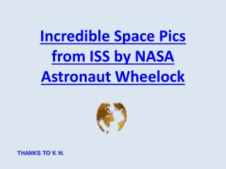 Incredible Space Pics from ISS by NASA Astronaut Wheelock
