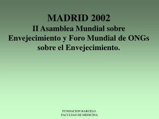 Plan de acción Mundial sobre el envejecimiento Madrid 2002
