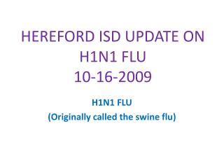 HEREFORD ISD UPDATE ON H1N1 FLU 10-16-2009