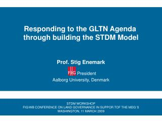 Responding to the GLTN Agenda  through building the STDM Model Prof. Stig Enemark
