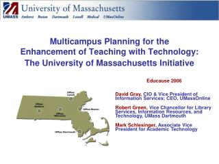 Educause 2006 David Gray,  CIO & Vice President of Information Services; CEO, UMassOnline