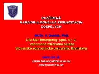 ROZ  REN  KARDIOPULMON LNA RESUSCIT CIA DOSPEL CH    MUDr. V. Dobi  , PhD. Life Star Emergency, spol. s r. o. - z chrann