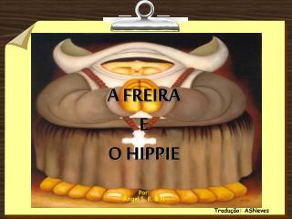 A FREIRA  E  O HIPPIE Por: Ángel S. R. & H