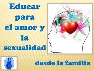 Educar para  el amor y la  sexualidad