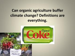 Can organic agriculture buffer climate change? Definitions are everything.