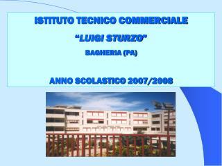 """ISTITUTO TECNICO COMMERCIALE  """" LUIGI STURZO """" BAGHERIA (PA) ANNO SCOLASTICO 2007/2008"""