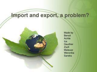 Import and export, a problem?