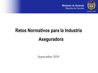 Retos Normativos para la Industria Aseguradora   Septiembre 2010