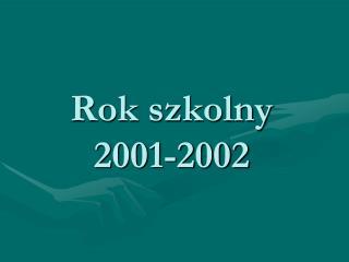 Rok szkolny 2001-2002