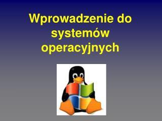 Wprowadzenie do system�w operacyjnych