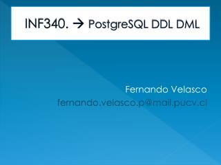 INF340.    PostgreSQL  DDL DML