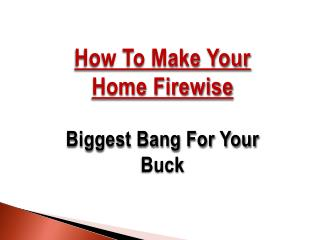 How To Make Your Home Firewise Biggest Bang For Your Buck